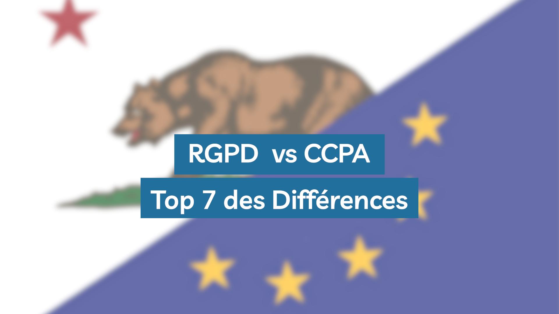 RGPD vs CCPA : Les 7 différences à connaître